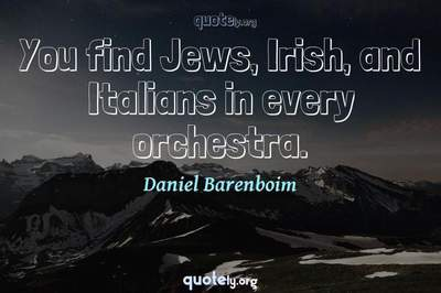 Photo Quote of You find Jews, Irish, and Italians in every orchestra.