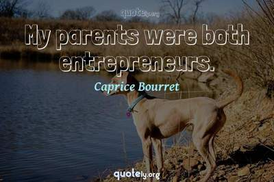 Photo Quote of My parents were both entrepreneurs.