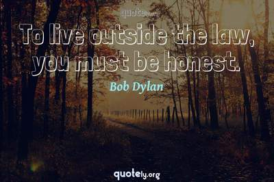 Photo Quote of To live outside the law, you must be honest.