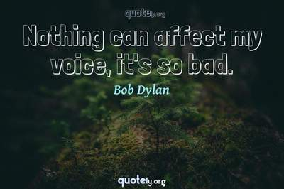 Photo Quote of Nothing can affect my voice, it's so bad.