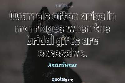 Photo Quote of Quarrels often arise in marriages when the bridal gifts are excessive.