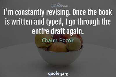 Photo Quote of I'm constantly revising. Once the book is written and typed, I go through the entire draft again.