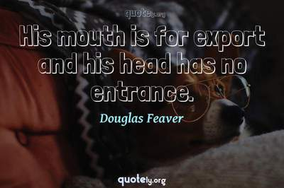 Photo Quote of His mouth is for export and his head has no entrance.