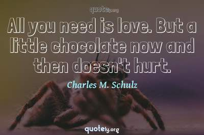 Photo Quote of All you need is love. But a little chocolate now and then doesn't hurt.