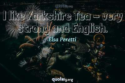 Photo Quote of I like Yorkshire Tea - very strong and English.