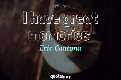 Photo Quote of I have great memories.