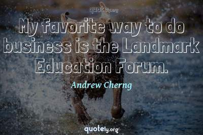 Photo Quote of My favorite way to do business is the Landmark Education Forum.