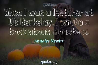 Photo Quote of When I was a lecturer at UC Berkeley, I wrote a book about monsters.