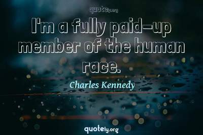 Photo Quote of I'm a fully paid-up member of the human race.