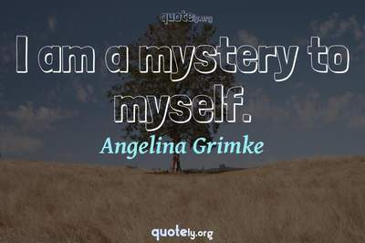 Photo Quote of I am a mystery to myself.