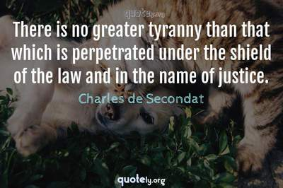 Photo Quote of There is no greater tyranny than that which is perpetrated under the shield of the law and in the name of justice.