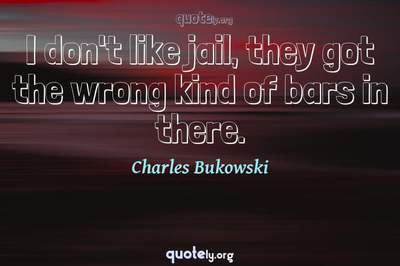 Photo Quote of I don't like jail, they got the wrong kind of bars in there.