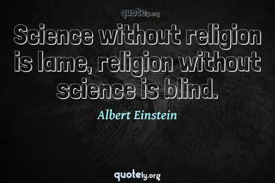 Photo Quote of Science without religion is lame, religion without science is blind.