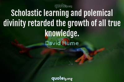 Photo Quote of Scholastic learning and polemical divinity retarded the growth of all true knowledge.