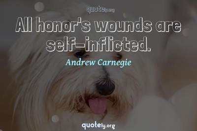 Photo Quote of All honor's wounds are self-inflicted.