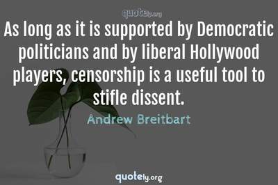 Photo Quote of As long as it is supported by Democratic politicians and by liberal Hollywood players, censorship is a useful tool to stifle dissent.