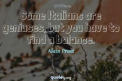Photo Quote of Some Italians are geniuses, but you have to find a balance.