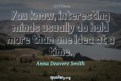 Photo Quote of You know, interesting minds usually do hold more than one idea at a time.