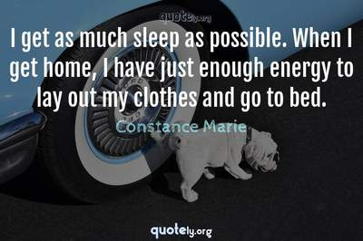Photo Quote of I get as much sleep as possible. When I get home, I have just enough energy to lay out my clothes and go to bed.