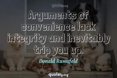 Photo Quote of Arguments of convenience lack integrity and inevitably trip you up.