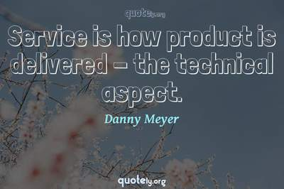 Photo Quote of Service is how product is delivered - the technical aspect.
