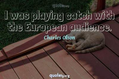 Photo Quote of I was playing catch with the European audience.