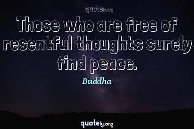 Photo Quote of Those who are free of resentful thoughts surely find peace.