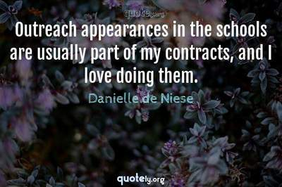 Photo Quote of Outreach appearances in the schools are usually part of my contracts, and I love doing them.