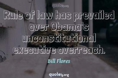 Photo Quote of Rule of law has prevailed over Obama's unconstitutional executive overreach.