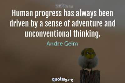 Photo Quote of Human progress has always been driven by a sense of adventure and unconventional thinking.