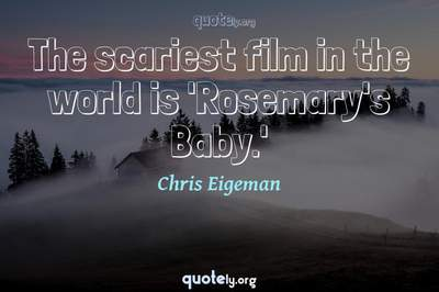 Photo Quote of The scariest film in the world is 'Rosemary's Baby.'