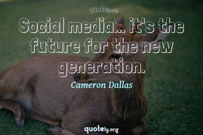 Photo Quote of Social media... it's the future for the new generation.