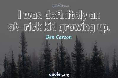 Photo Quote of I was definitely an at-risk kid growing up.