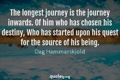 Photo Quote of The longest journey is the journey inwards. Of him who has chosen his destiny, Who has started upon his quest for the source of his being.