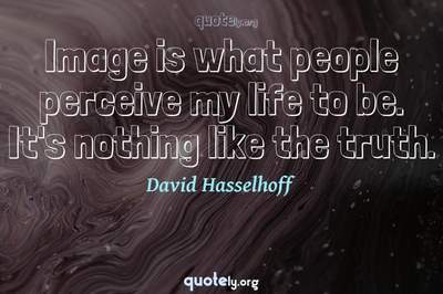Photo Quote of Image is what people perceive my life to be. It's nothing like the truth.