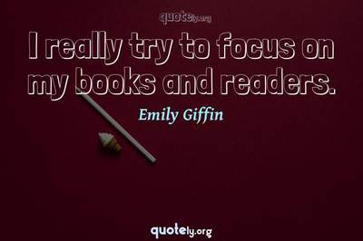 Photo Quote of I really try to focus on my books and readers.