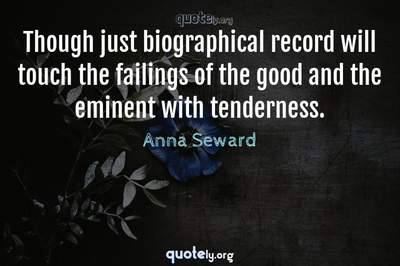 Photo Quote of Though just biographical record will touch the failings of the good and the eminent with tenderness.
