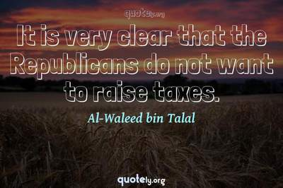 Photo Quote of It is very clear that the Republicans do not want to raise taxes.