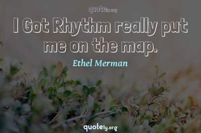Photo Quote of I Got Rhythm really put me on the map.