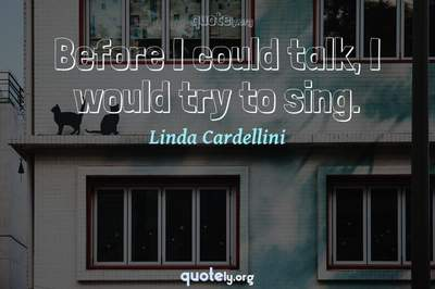 Photo Quote of Before I could talk, I would try to sing.
