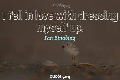 Photo Quote of I fell in love with dressing myself up.