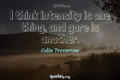 Photo Quote of I think intensity is one thing, and gore is another.