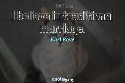 Photo Quote of I believe in traditional marriage.