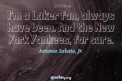 Photo Quote of I'm a Laker fan, always have been. And the New York Yankees, for sure.