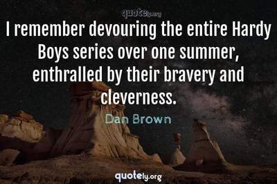 Photo Quote of I remember devouring the entire Hardy Boys series over one summer, enthralled by their bravery and cleverness.