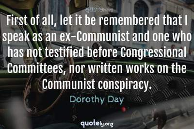Photo Quote of First of all, let it be remembered that I speak as an ex-Communist and one who has not testified before Congressional Committees, nor written works on the Communist conspiracy.