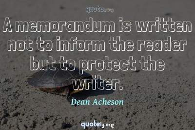 Photo Quote of A memorandum is written not to inform the reader but to protect the writer.
