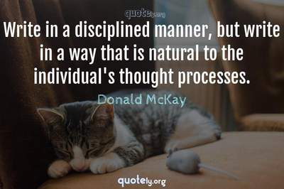 Photo Quote of Write in a disciplined manner, but write in a way that is natural to the individual's thought processes.