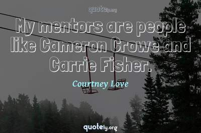 Photo Quote of My mentors are people like Cameron Crowe and Carrie Fisher.