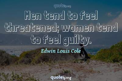 Photo Quote of Men tend to feel threatened; women tend to feel guilty.